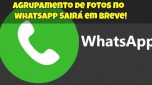 Agrupamento de Fotos no WhatsApp Sairá em Breve