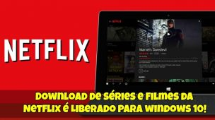 Download de Séries e Filmes da Netflix é Liberado 1