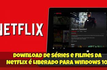 Download de Séries e Filmes da Netflix é Liberado 1