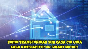 Transformar sua Casa em Uma Casa Inteligente ou Smart Home 1