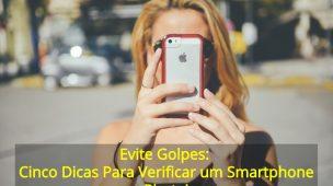 Evite-Golpes-Cinco-Dicas-Para-Verificar-um-Smartphone-Pirata
