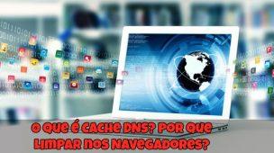 O-que-é-Cache-DNS-Por-que-Limpar-nos-Navegadores