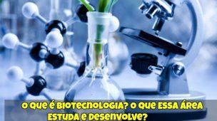 O-que-é-Biotecnologia-O-que-Essa-Área-Estuda-e-Desenvolve