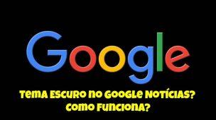 Tema-Escuro-no-Google-Notícias-Como-Funciona