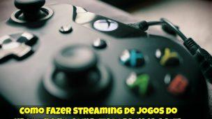 Como-Fazer-Streaming-de-Jogos-do-Xbox-One-no-Computador