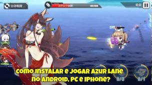 Como-Instalar-e-Jogar-Azur-Lane-no-Android-PC-e-Iphone