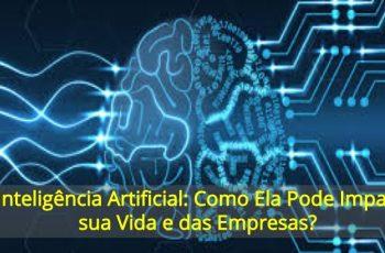 IA-Inteligência-Artificial-Como-Ela-Pode-Impactar-sua-Vida-e-das-Empresas