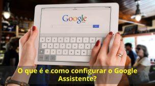 O-que-é-e-como-configurar-o-Google-Assistente